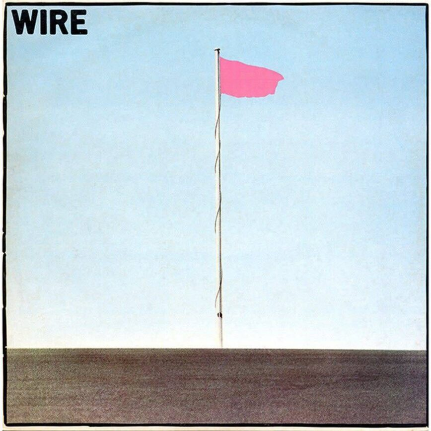 The Making Of Wire's <i>Pink Flag</i>
