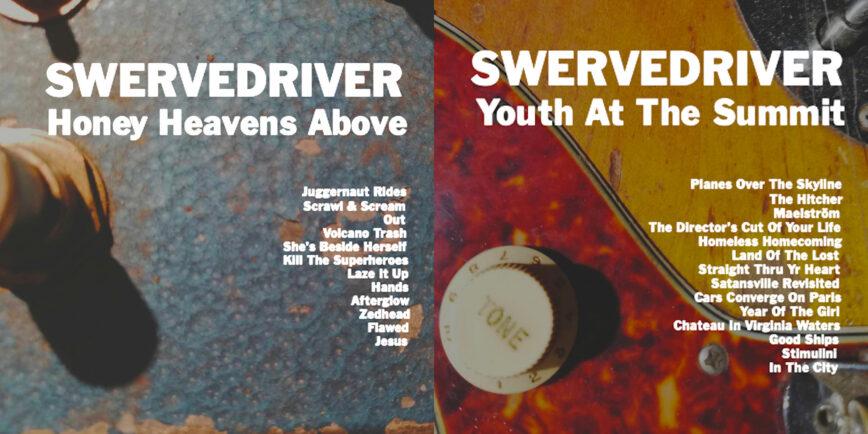 Swervedriver / <i>Honey Heavens Above</i>, <i>Youth At The Summit</i>